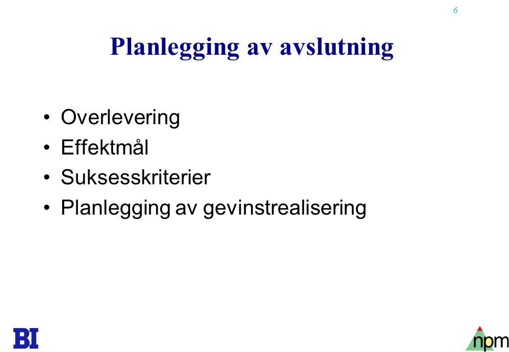 6 Planlegging av avslutning Overlevering Effektmål Suksesskriterier Planlegging av gevinstrealisering