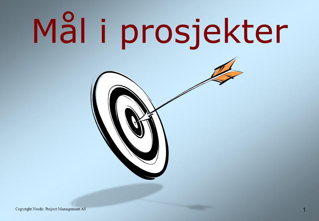 12 Copyright Nordic Project Management AS Målbeskrivelse S pesifikt M ålbart A kseptert R ealistisk T idsatt