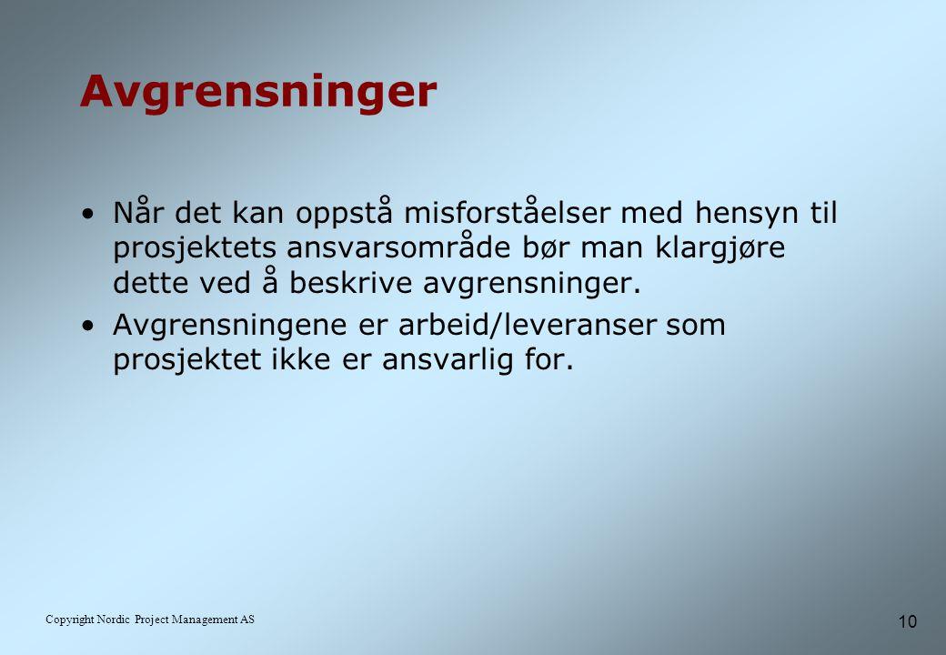 10 Copyright Nordic Project Management AS Avgrensninger Når det kan oppstå misforståelser med hensyn til prosjektets ansvarsområde bør man klargjøre dette ved å beskrive avgrensninger.