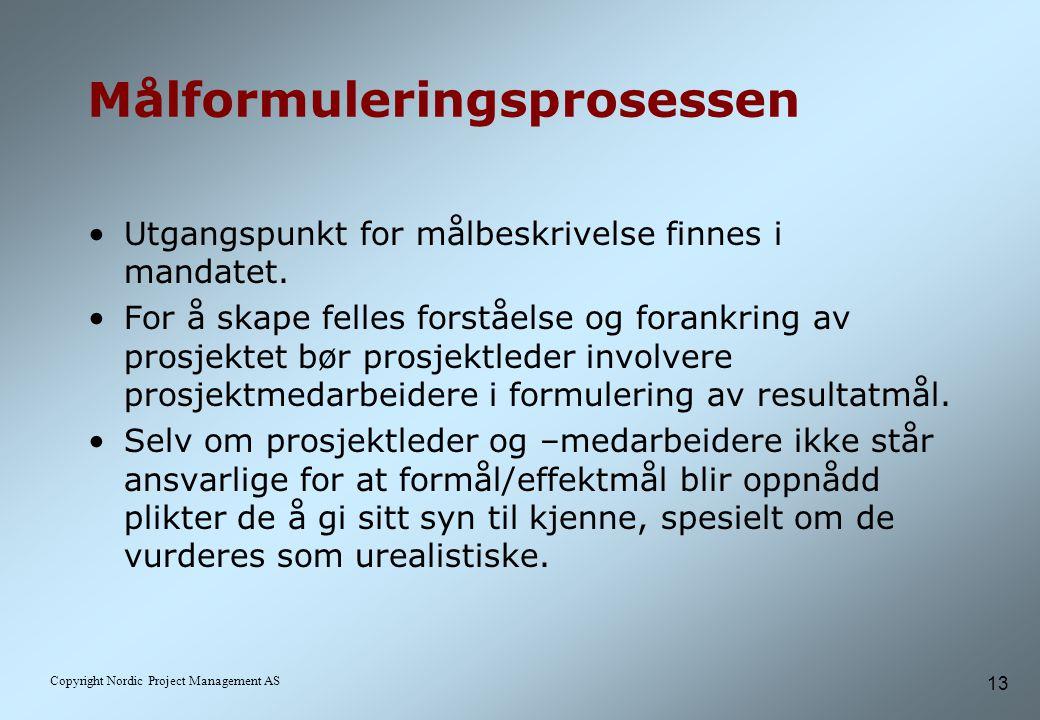 13 Copyright Nordic Project Management AS Målformuleringsprosessen Utgangspunkt for målbeskrivelse finnes i mandatet.