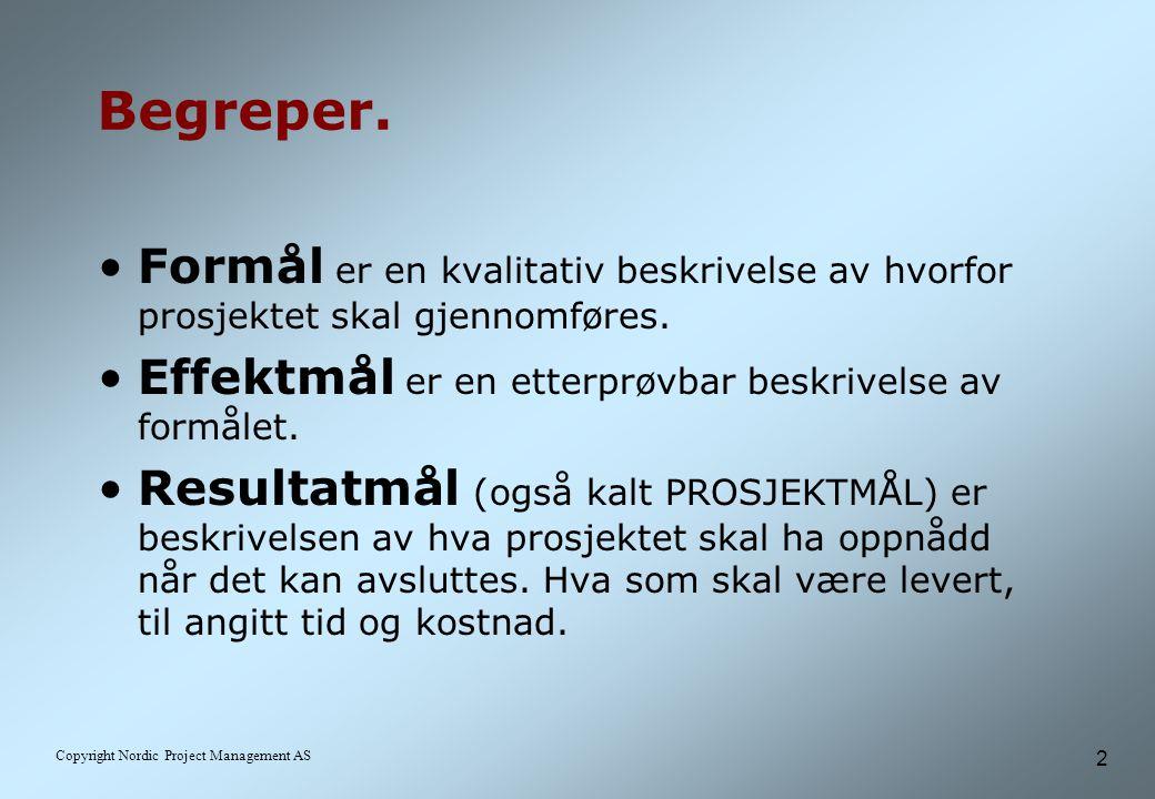 3 Copyright Nordic Project Management AS Formål, effektmål: Organisasjonens mål.