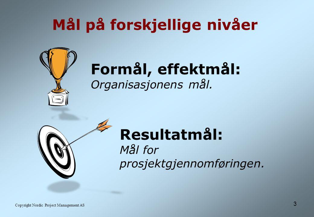 4 Copyright Nordic Project Management AS Ansvar Prosjekteier skal sørge for at formål og/eller effektmål samt resultatmål er beskrevet i mandatet.