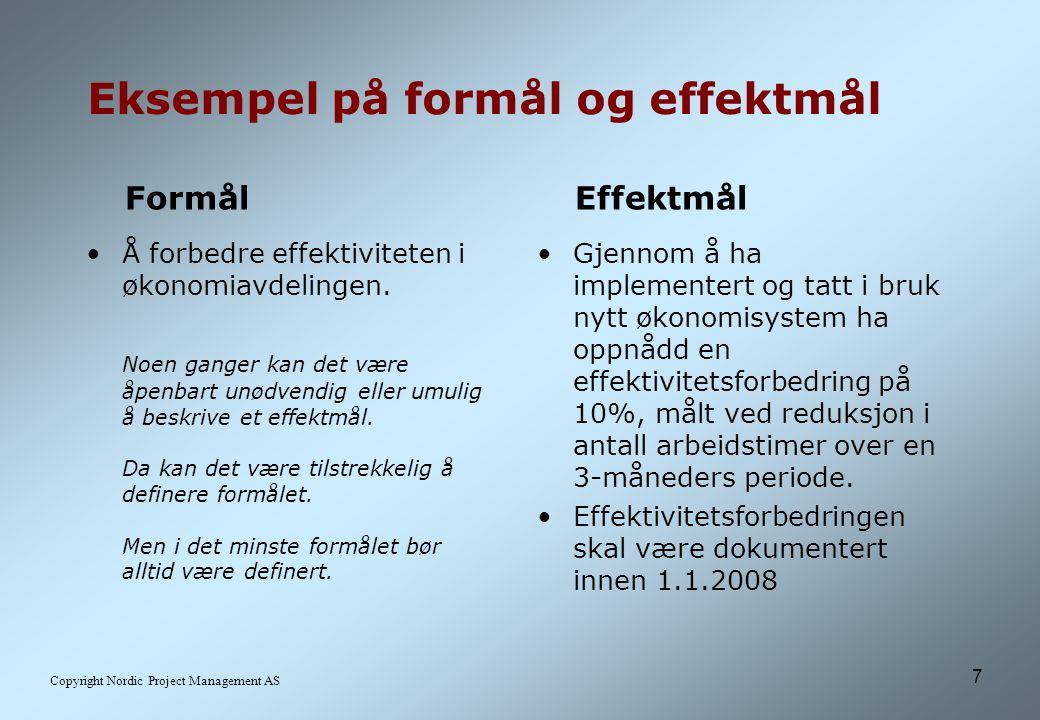 7 Copyright Nordic Project Management AS Eksempel på formål og effektmål Å forbedre effektiviteten i økonomiavdelingen.