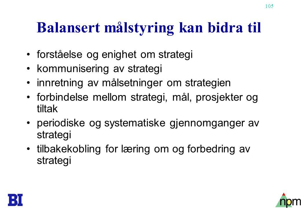 105 Balansert målstyring kan bidra til forståelse og enighet om strategi kommunisering av strategi innretning av målsetninger om strategien forbindels