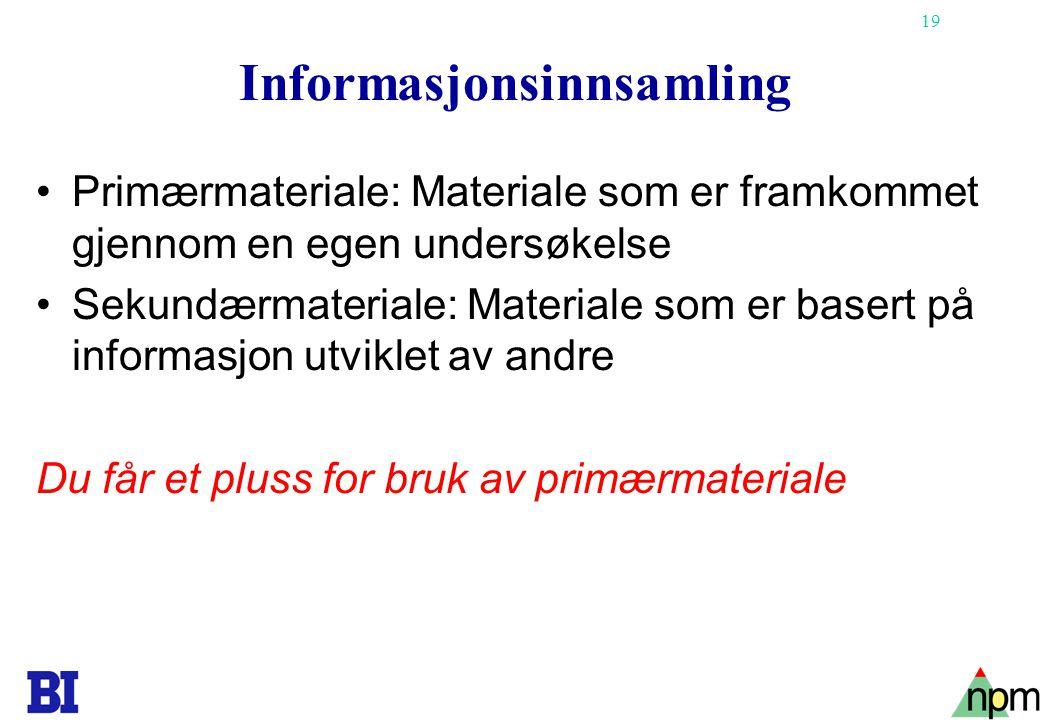 19 Informasjonsinnsamling Primærmateriale: Materiale som er framkommet gjennom en egen undersøkelse Sekundærmateriale: Materiale som er basert på info