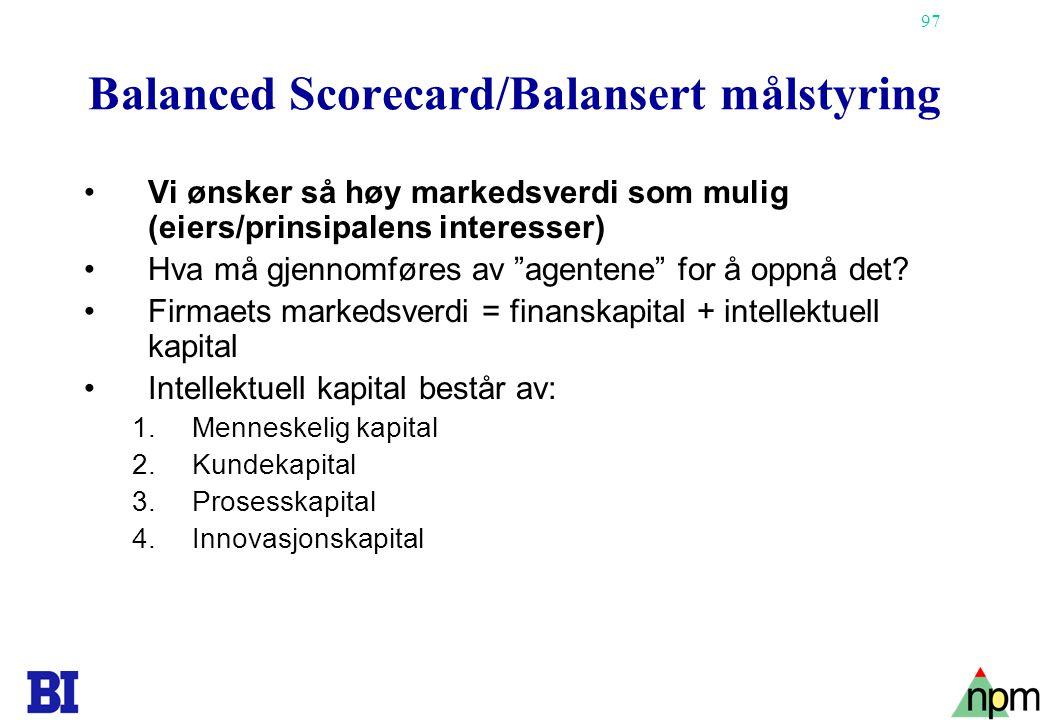 """97 Balanced Scorecard/Balansert målstyring Vi ønsker så høy markedsverdi som mulig (eiers/prinsipalens interesser) Hva må gjennomføres av """"agentene"""" f"""
