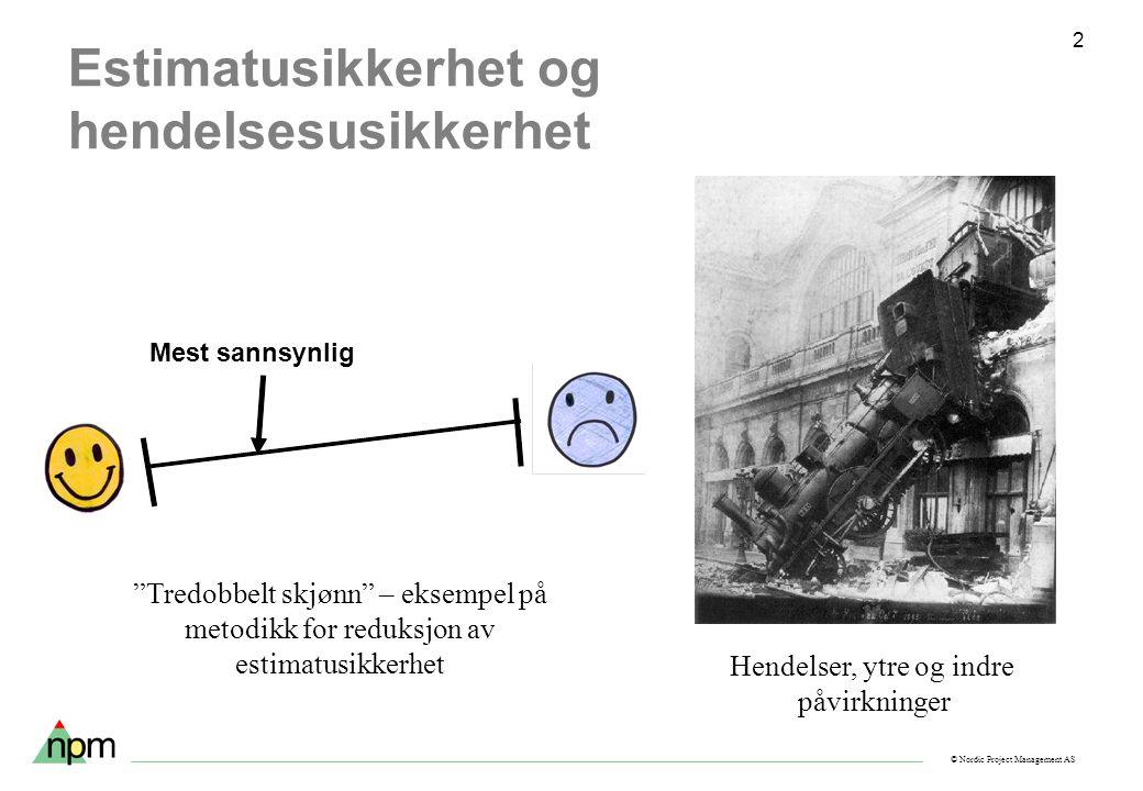 """© Nordic Project Management AS 2 Estimatusikkerhet og hendelsesusikkerhet """"Tredobbelt skjønn"""" – eksempel på metodikk for reduksjon av estimatusikkerhe"""