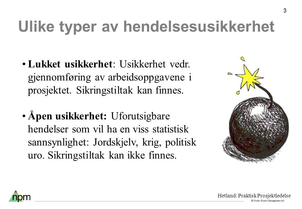 © Nordic Project Management AS 3 Ulike typer av hendelsesusikkerhet Lukket usikkerhet: Usikkerhet vedr. gjennomføring av arbeidsoppgavene i prosjektet