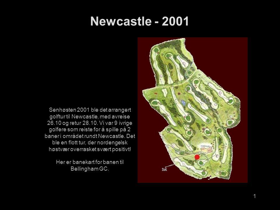 1 Newcastle - 2001 Senhøsten 2001 ble det arrangert golftur til Newcastle, med avreise 26.10 og retur 28.10.