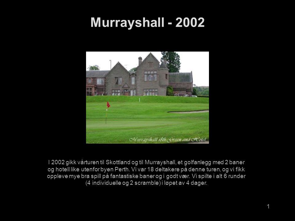 1 Murrayshall - 2002 I 2002 gikk vårturen til Skottland og til Murrayshall, et golfanlegg med 2 baner og hotell like utenfor byen Perth.