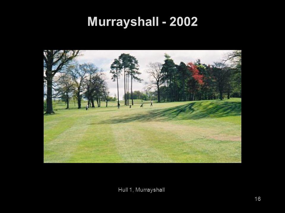 16 Murrayshall - 2002 Hull 1, Murrayshall