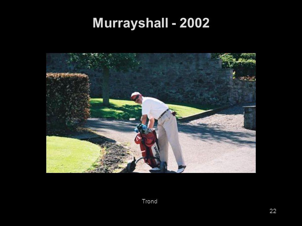 22 Murrayshall - 2002 Trond