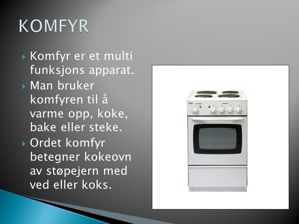  Komfyr er et multi funksjons apparat.
