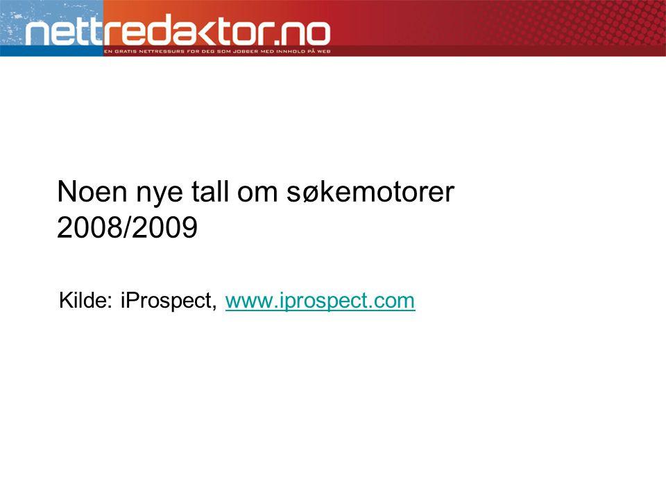 Noen nye tall om søkemotorer 2008/2009 Kilde: iProspect, www.iprospect.comwww.iprospect.com