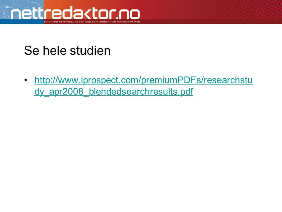 Se hele studien http://www.iprospect.com/premiumPDFs/researchstu dy_apr2008_blendedsearchresults.pdfhttp://www.iprospect.com/premiumPDFs/researchstu dy_apr2008_blendedsearchresults.pdf