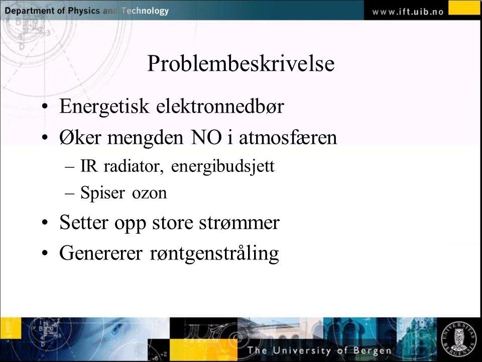 Normal text - click to edit Problembeskrivelse Energetisk elektronnedbør Øker mengden NO i atmosfæren –IR radiator, energibudsjett –Spiser ozon Setter opp store strømmer Genererer røntgenstråling
