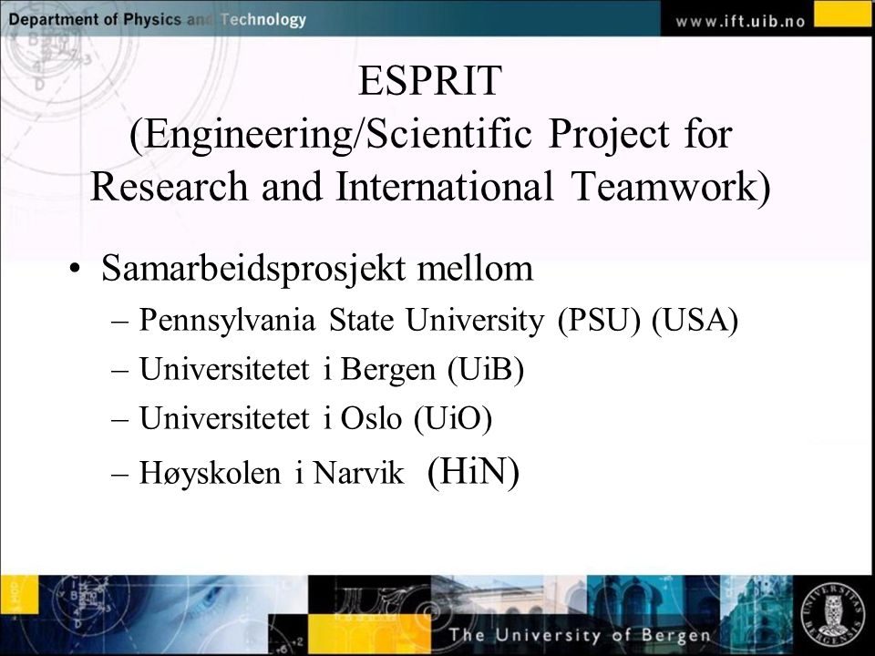 Normal text - click to edit ESPRIT (Engineering/Scientific Project for Research and International Teamwork) Samarbeidsprosjekt mellom –Pennsylvania St