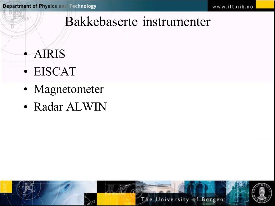 Bakkebaserte instrumenter AIRIS EISCAT Magnetometer Radar ALWIN