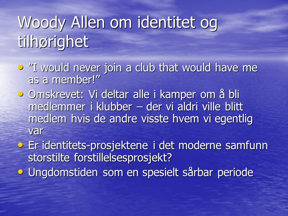 "Woody Allen om identitet og tilhørighet ""I would never join a club that would have me as a member!"" ""I would never join a club that would have me as a"