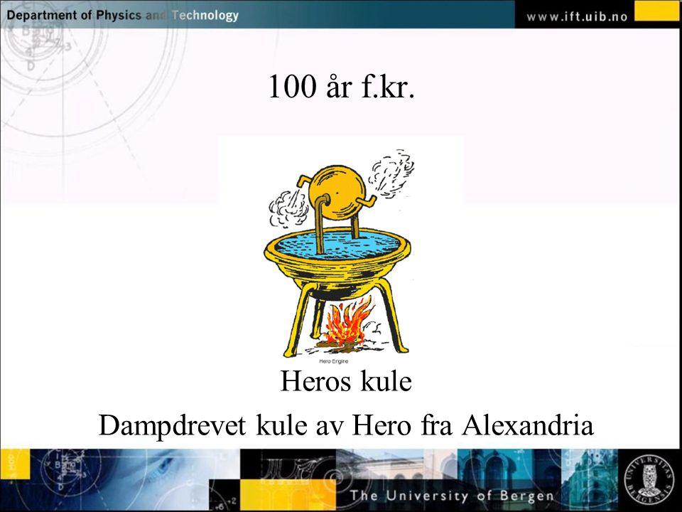 Normal text - click to edit 100 år f.kr. Heros kule Dampdrevet kule av Hero fra Alexandria