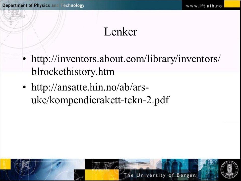 Lenker http://inventors.about.com/library/inventors/ blrockethistory.htm http://ansatte.hin.no/ab/ars- uke/kompendierakett-tekn-2.pdf