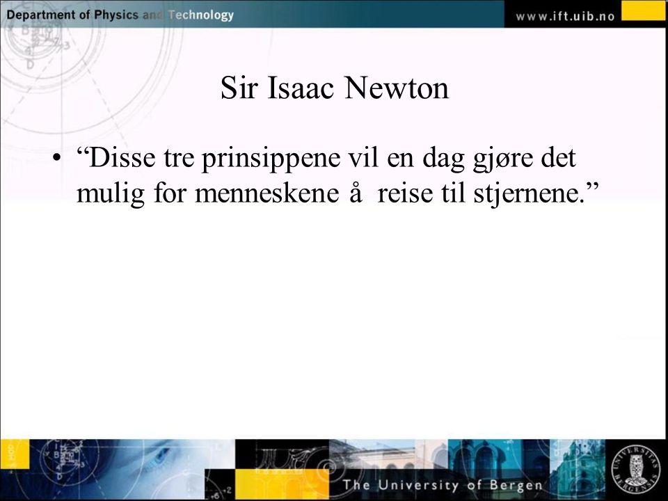 """Normal text - click to edit Sir Isaac Newton """"Disse tre prinsippene vil en dag gjøre det mulig for menneskene å reise til stjernene."""""""