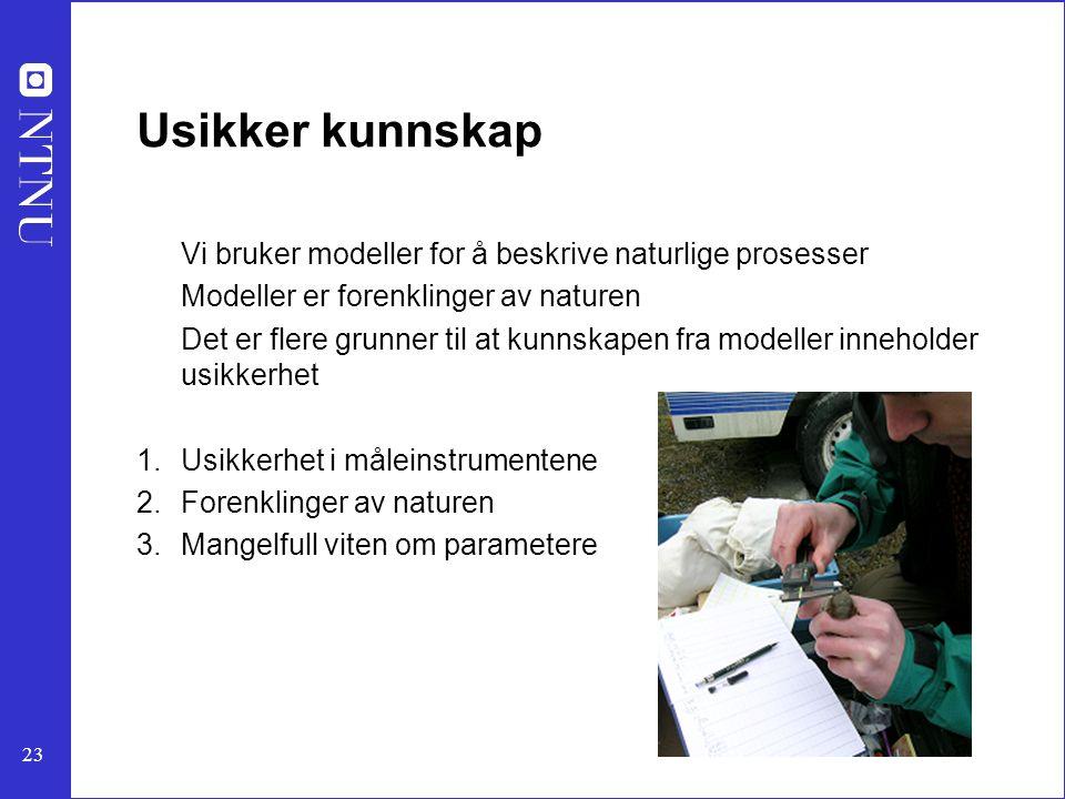 23 Usikker kunnskap Vi bruker modeller for å beskrive naturlige prosesser Modeller er forenklinger av naturen Det er flere grunner til at kunnskapen f