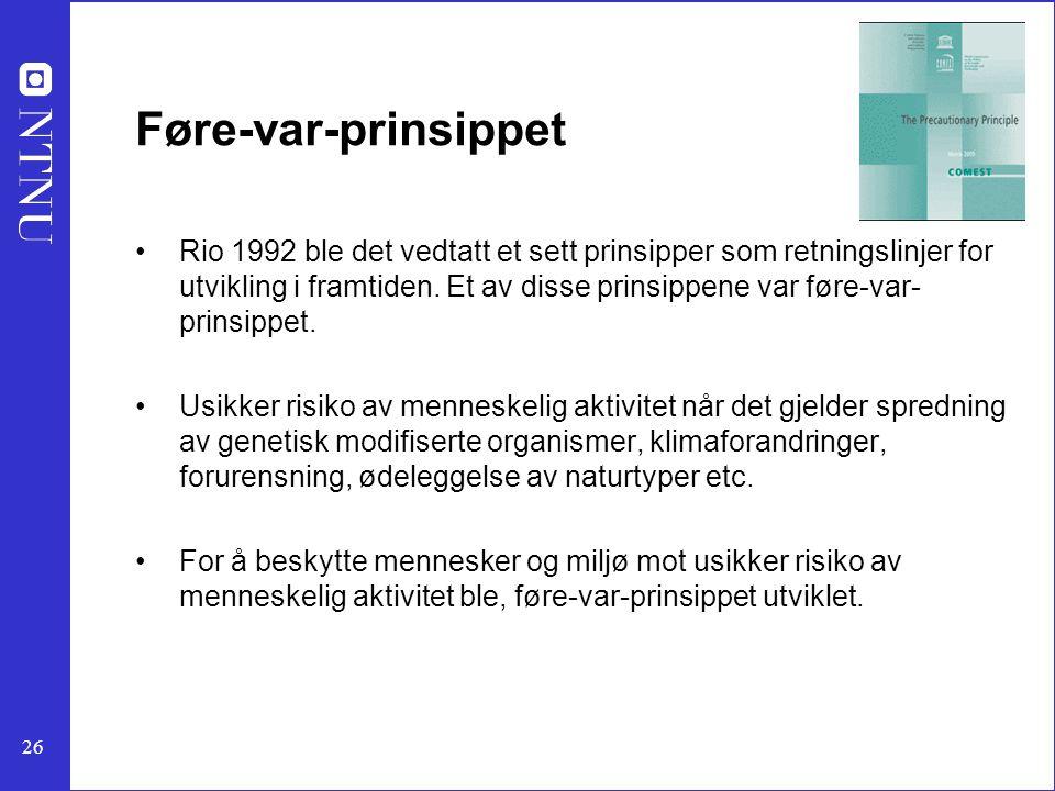 26 Føre-var-prinsippet Rio 1992 ble det vedtatt et sett prinsipper som retningslinjer for utvikling i framtiden. Et av disse prinsippene var føre-var-