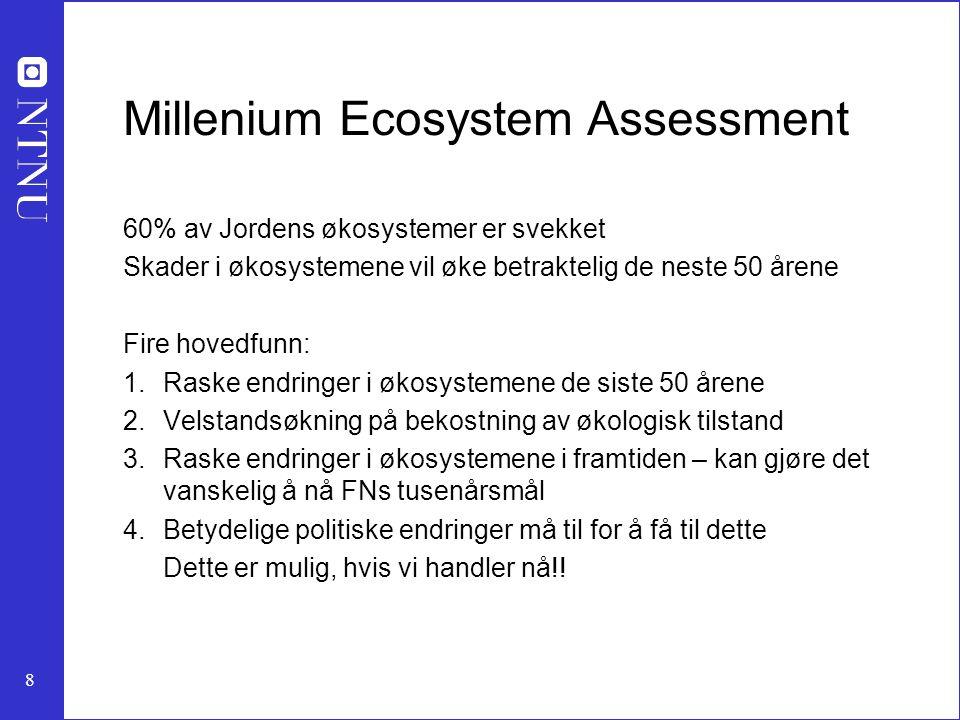 8 Millenium Ecosystem Assessment 60% av Jordens økosystemer er svekket Skader i økosystemene vil øke betraktelig de neste 50 årene Fire hovedfunn: 1.R