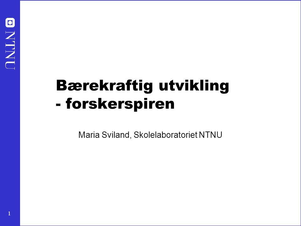 1 Bærekraftig utvikling - forskerspiren Maria Sviland, Skolelaboratoriet NTNU