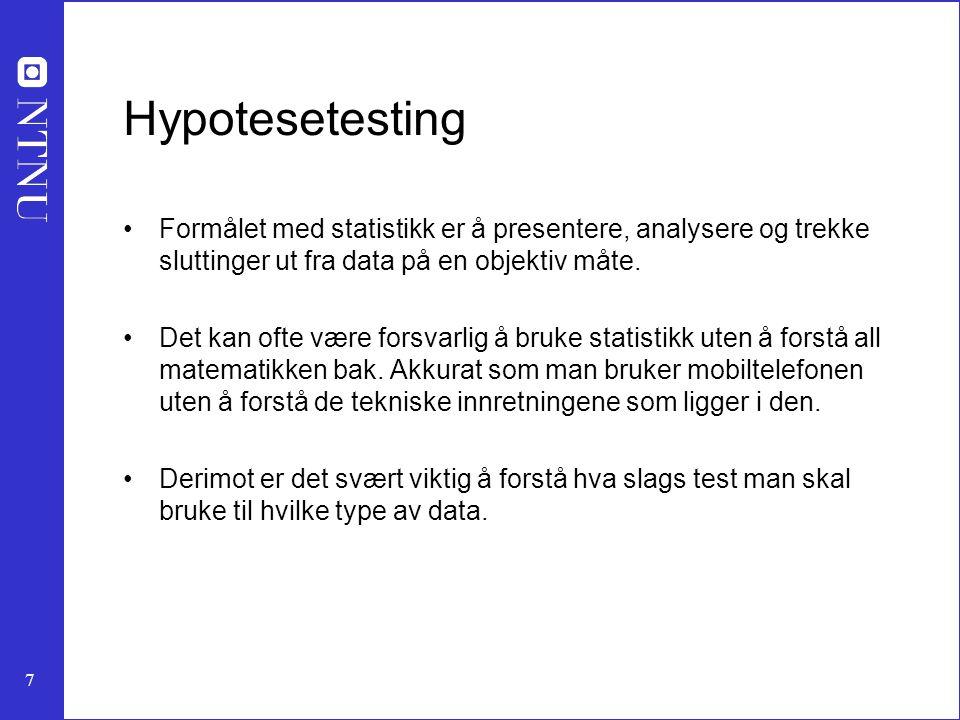 7 Hypotesetesting Formålet med statistikk er å presentere, analysere og trekke sluttinger ut fra data på en objektiv måte.