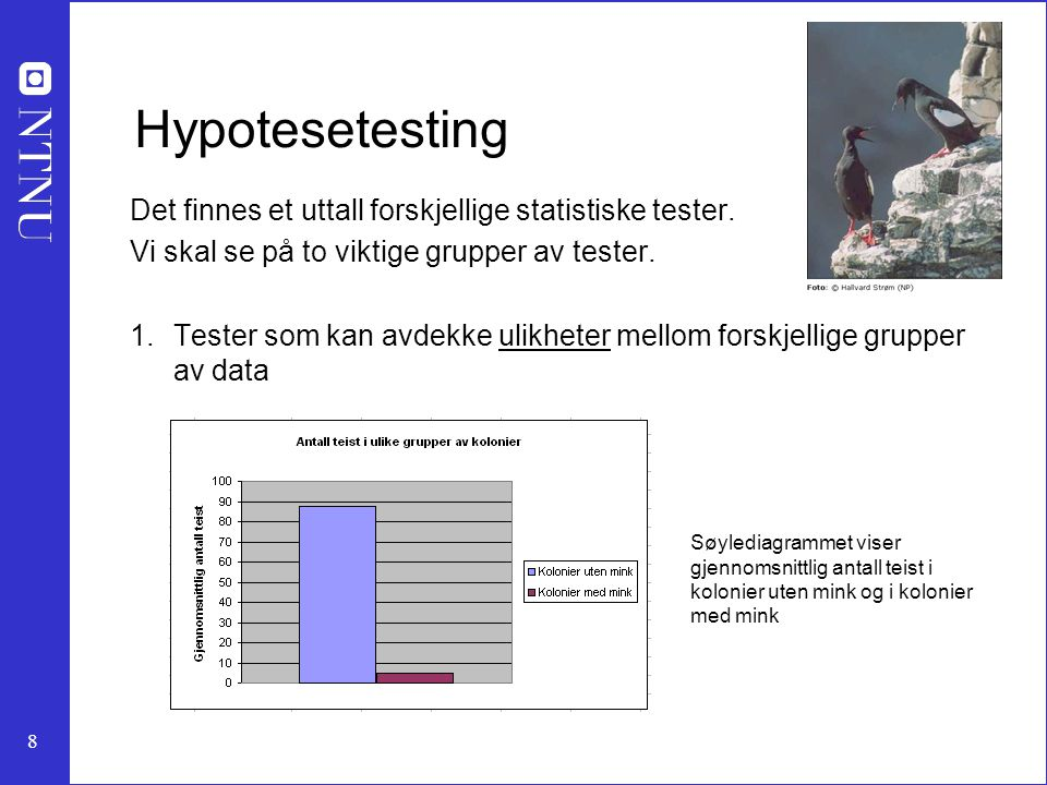9 Hypotesetesting 1.Tester som kan avdekke sammenhenger mellom fenomenet vi undersøker og en parameter.
