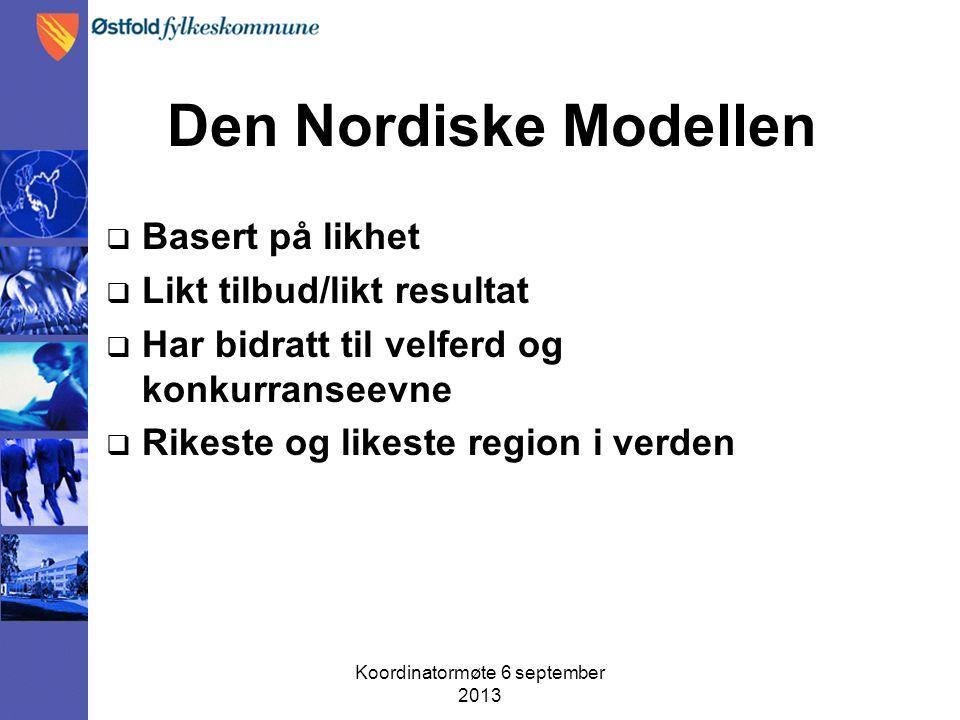 Den Nordiske Modellen  Basert på likhet  Likt tilbud/likt resultat  Har bidratt til velferd og konkurranseevne  Rikeste og likeste region i verden Koordinatormøte 6 september 2013