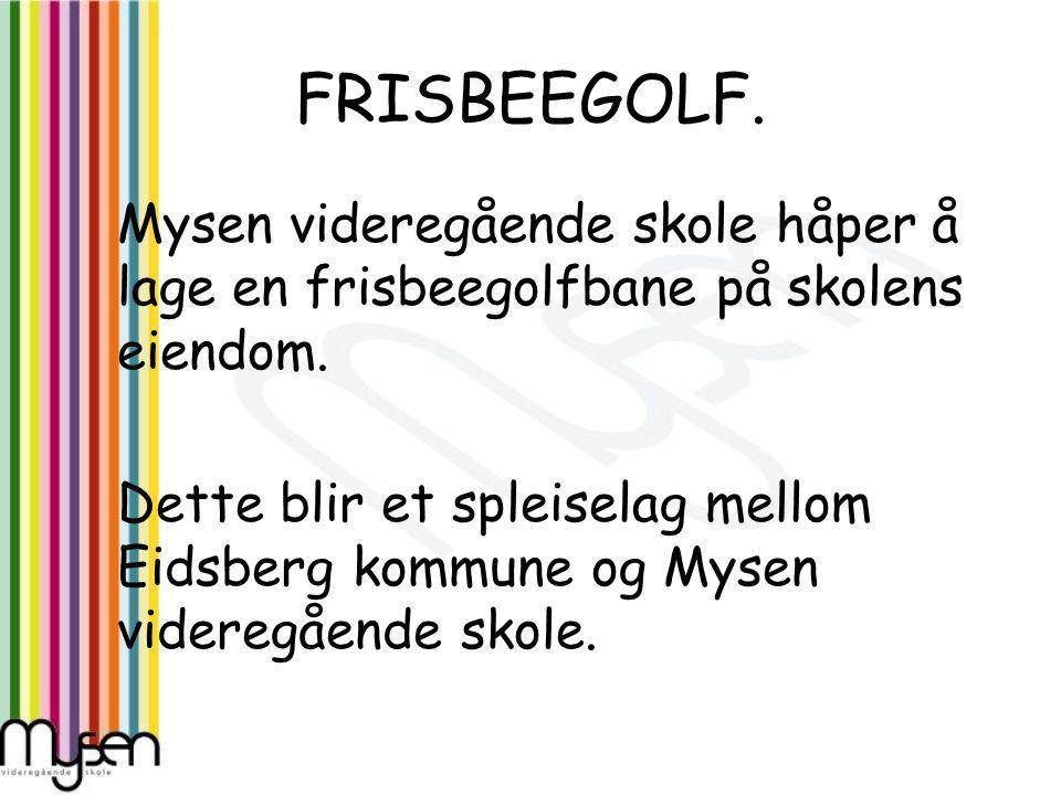 FRISBEEGOLF. Mysen videregående skole håper å lage en frisbeegolfbane på skolens eiendom.