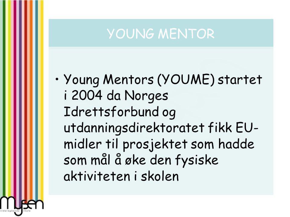 YOUNG MENTOR Young Mentors (YOUME) startet i 2004 da Norges Idrettsforbund og utdanningsdirektoratet fikk EU- midler til prosjektet som hadde som mål å øke den fysiske aktiviteten i skolen