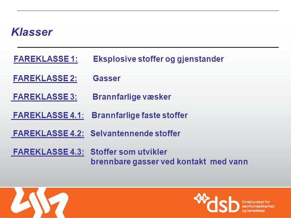 Klasser FAREKLASSE 1: Eksplosive stoffer og gjenstander FAREKLASSE 2: Gasser FAREKLASSE 3: Brannfarlige væsker FAREKLASSE 4.1 : Brannfarlige faste stoffer FAREKLASSE 4.2: Selvantennende stoffer FAREKLASSE 4.3: Stoffer som utvikler brennbare gasser ved kontakt med vann