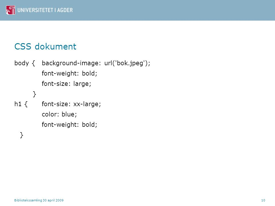 Bibliotekssamling 30 april 200910 CSS dokument body {background-image: url('bok.jpeg'); font-weight: bold; font-size: large; } h1 {font-size: xx-large