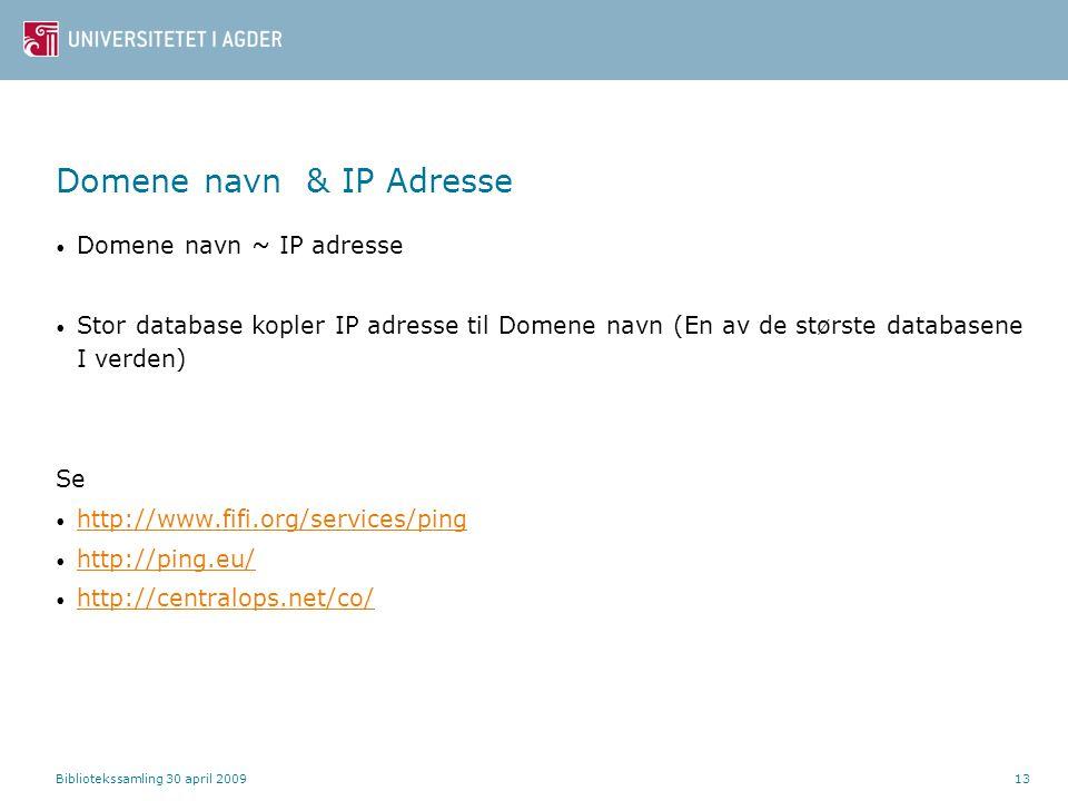 Bibliotekssamling 30 april 200913 Domene navn & IP Adresse Domene navn ~ IP adresse Stor database kopler IP adresse til Domene navn (En av de største