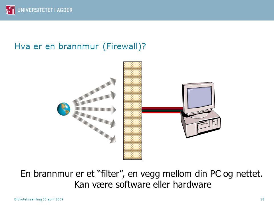 """Bibliotekssamling 30 april 200918 Hva er en brannmur (Firewall)? En brannmur er et """"filter"""", en vegg mellom din PC og nettet. Kan være software eller"""