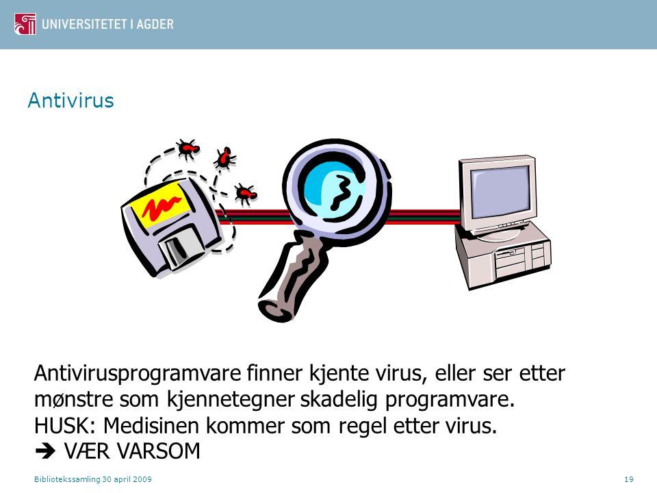 Bibliotekssamling 30 april 200919 Antivirus Antivirusprogramvare finner kjente virus, eller ser etter mønstre som kjennetegner skadelig programvare. H