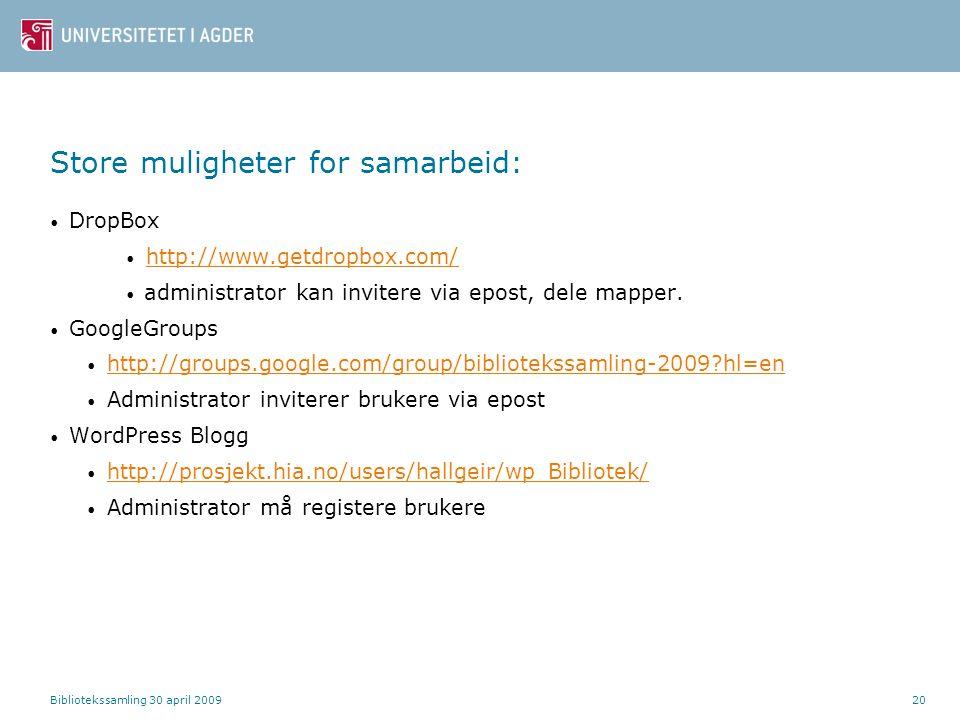 Bibliotekssamling 30 april 200920 Store muligheter for samarbeid: DropBox http://www.getdropbox.com/ administrator kan invitere via epost, dele mapper