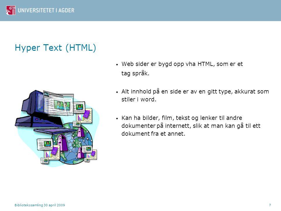 Bibliotekssamling 30 april 20097 Hyper Text (HTML) Web sider er bygd opp vha HTML, som er et tag språk. Alt innhold på en side er av en gitt type, akk