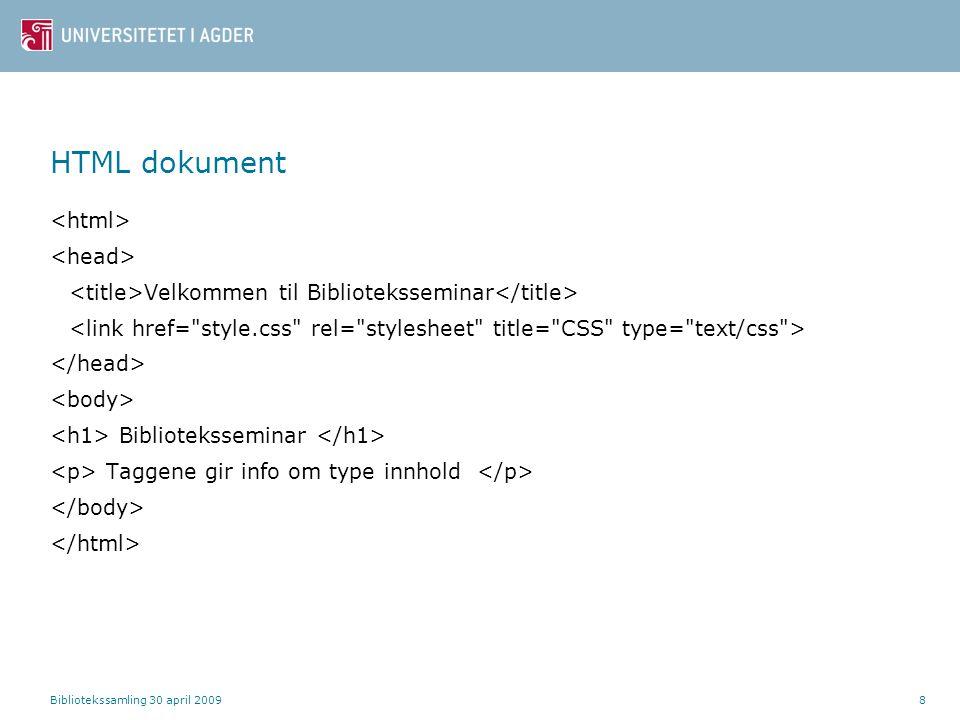Bibliotekssamling 30 april 20098 HTML dokument Velkommen til Biblioteksseminar Biblioteksseminar Taggene gir info om type innhold