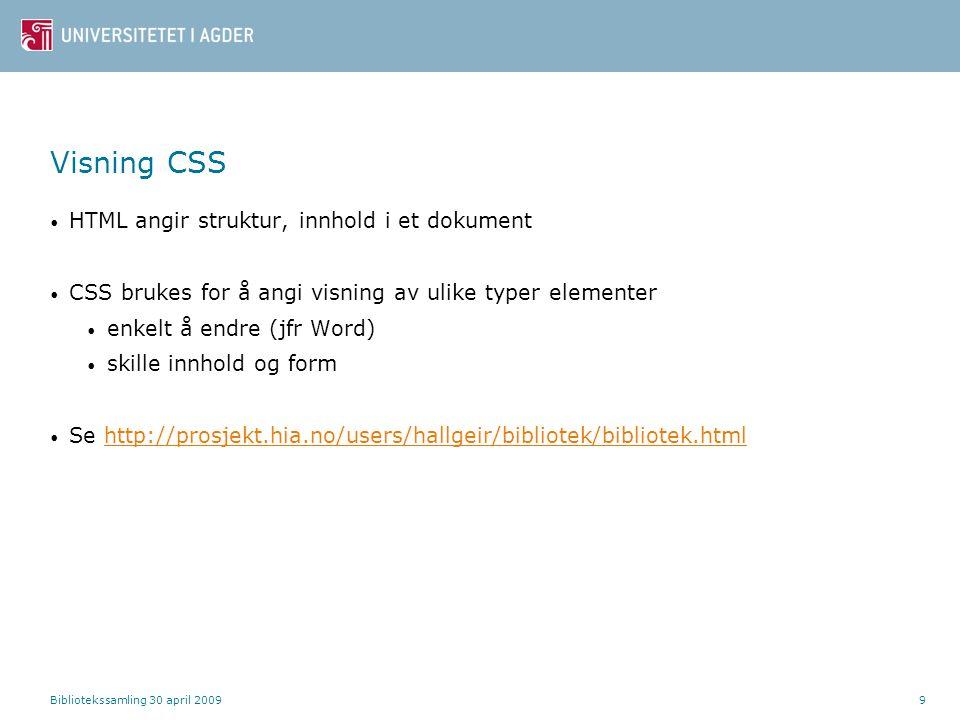 Bibliotekssamling 30 april 20099 Visning CSS HTML angir struktur, innhold i et dokument CSS brukes for å angi visning av ulike typer elementer enkelt