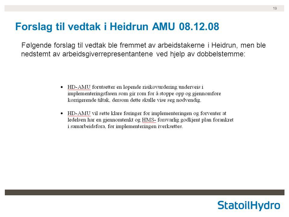 19 Forslag til vedtak i Heidrun AMU 08.12.08 Følgende forslag til vedtak ble fremmet av arbeidstakerne i Heidrun, men ble nedstemt av arbeidsgiverrepresentantene ved hjelp av dobbelstemme: