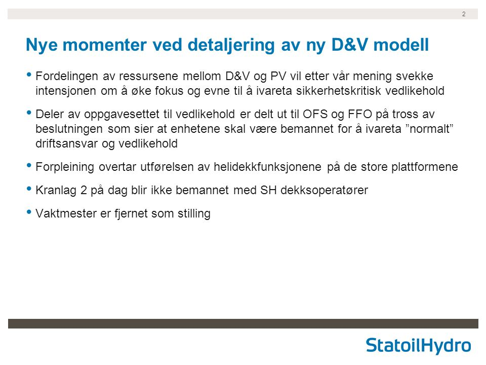 2 Nye momenter ved detaljering av ny D&V modell Fordelingen av ressursene mellom D&V og PV vil etter vår mening svekke intensjonen om å øke fokus og e