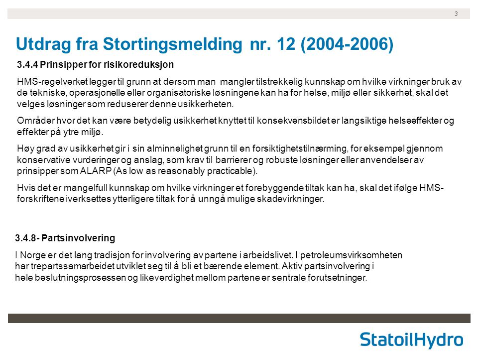 3 Utdrag fra Stortingsmelding nr. 12 (2004-2006) 3.4.8- Partsinvolvering I Norge er det lang tradisjon for involvering av partene i arbeidslivet. I pe
