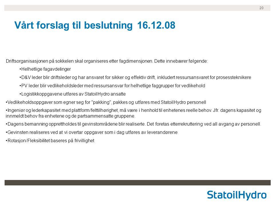 20 Vårt forslag til beslutning 16.12.08 Driftsorganisasjonen på sokkelen skal organiseres etter fagdimensjonen. Dette innebærer følgende: Helhetlige f