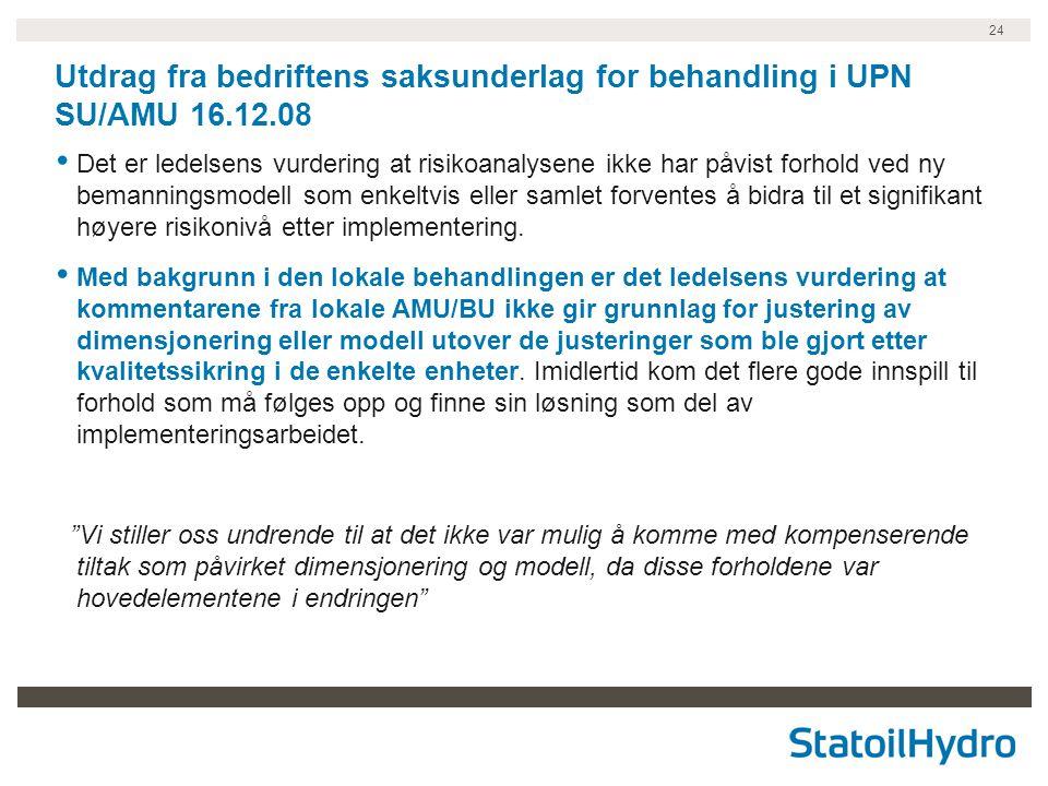 24 Utdrag fra bedriftens saksunderlag for behandling i UPN SU/AMU 16.12.08 Det er ledelsens vurdering at risikoanalysene ikke har påvist forhold ved n