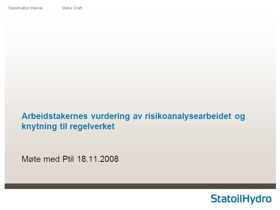 Classification: Internal Status: Draft Arbeidstakernes vurdering av risikoanalysearbeidet og knytning til regelverket Møte med Ptil 18.11.2008